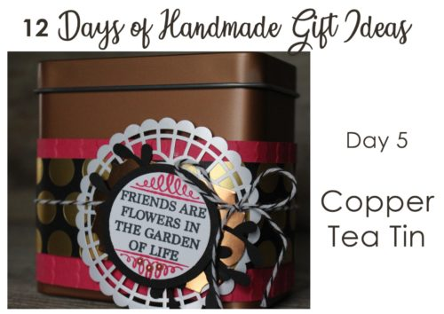 12 days of handmade gift ideas - day 5 decorated tin to hold treats and goodies - Stampin' Up! copper tea tin