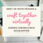 How To Craft With Your Friends From Home - Virtual Craft Retreats and Online Craft Events